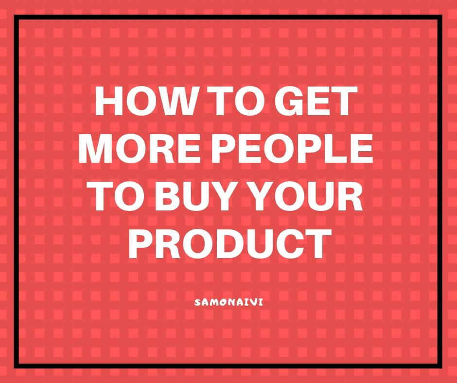 How To Get More People To Buy From You